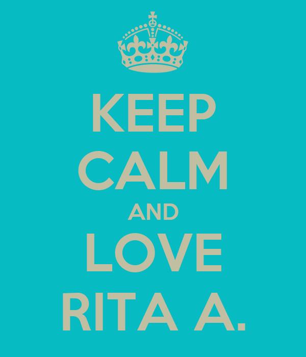 KEEP CALM AND LOVE RITA A.
