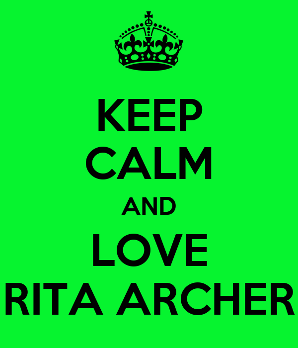 KEEP CALM AND LOVE RITA ARCHER