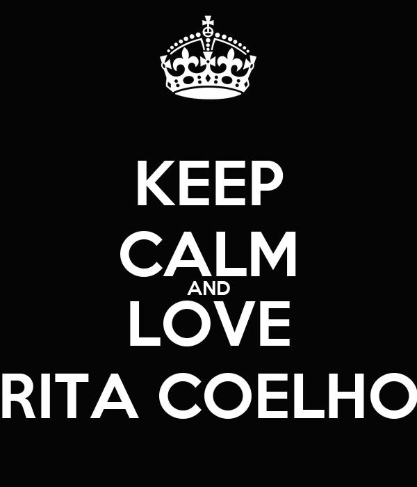 KEEP CALM AND LOVE RITA COELHO