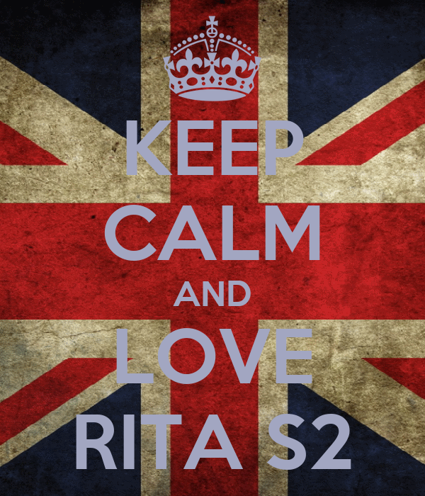 KEEP CALM AND LOVE RITA S2