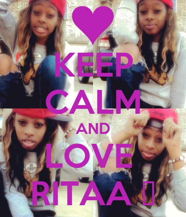 KEEP CALM AND LOVE  RITAA ♥