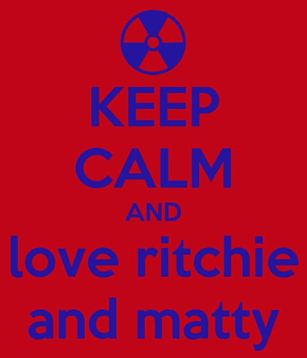 KEEP CALM AND love ritchie and matty