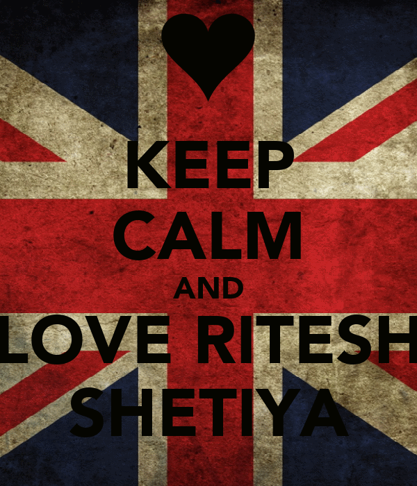 KEEP CALM AND LOVE RITESH SHETIYA