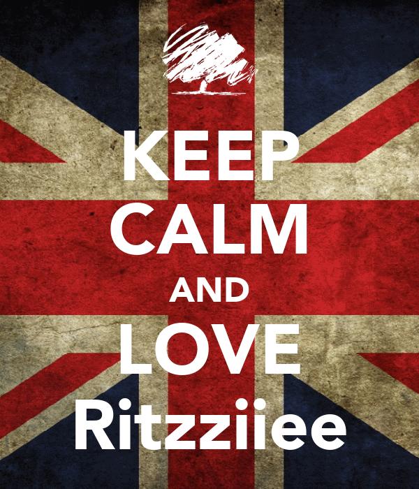 KEEP CALM AND LOVE Ritzziiee