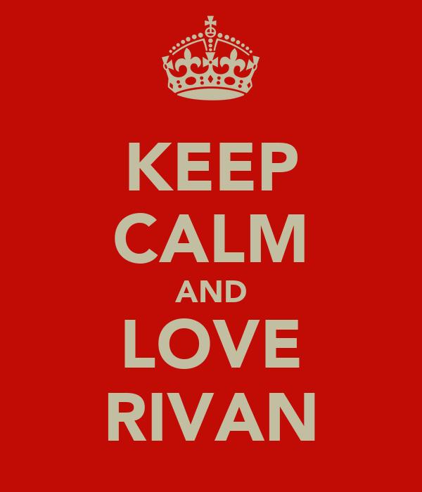 KEEP CALM AND LOVE RIVAN