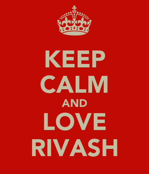 KEEP CALM AND LOVE RIVASH