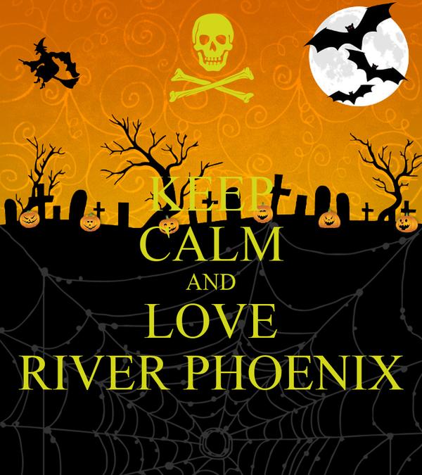KEEP CALM AND LOVE RIVER PHOENIX