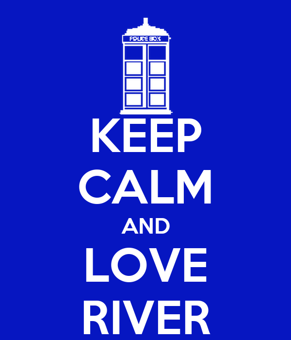 KEEP CALM AND LOVE RIVER