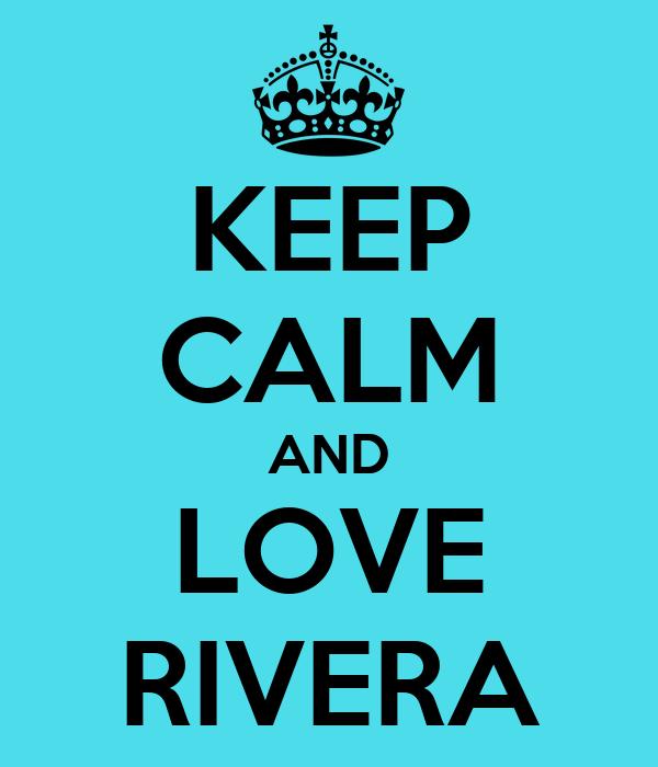 KEEP CALM AND LOVE RIVERA