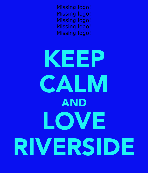 KEEP CALM AND LOVE RIVERSIDE