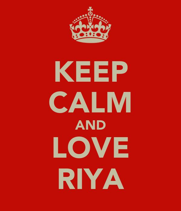 KEEP CALM AND LOVE RIYA