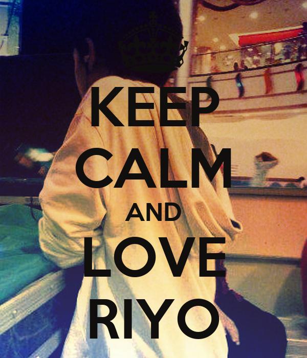 KEEP CALM AND LOVE RIYO