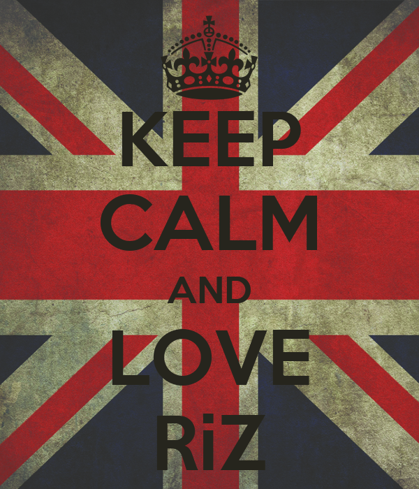 KEEP CALM AND LOVE RiZ