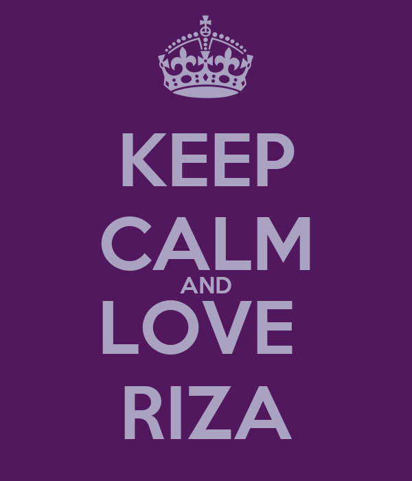 KEEP CALM AND LOVE  RIZA