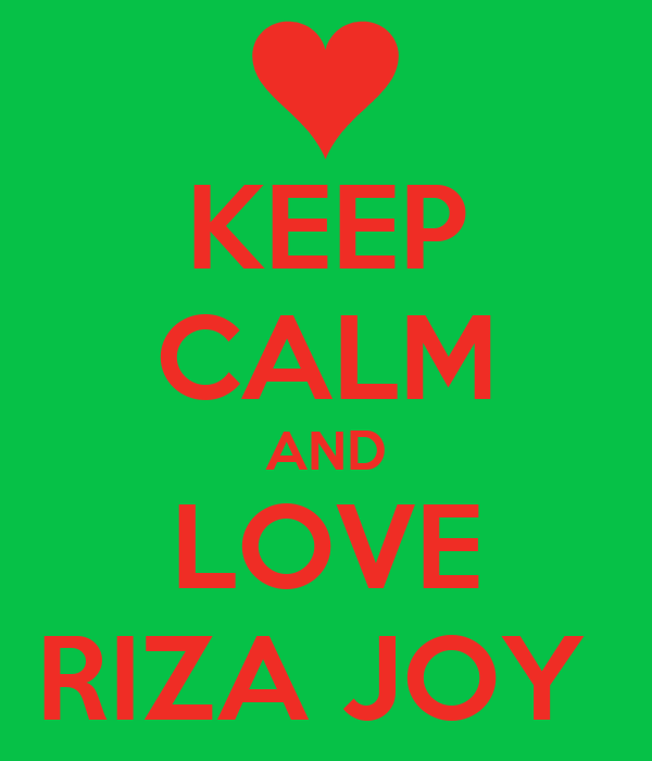 KEEP CALM AND LOVE RIZA JOY