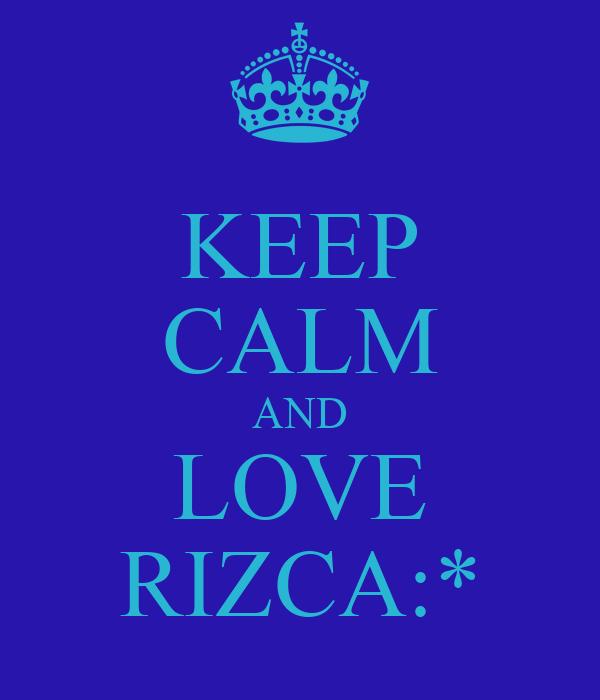 KEEP CALM AND LOVE RIZCA:*