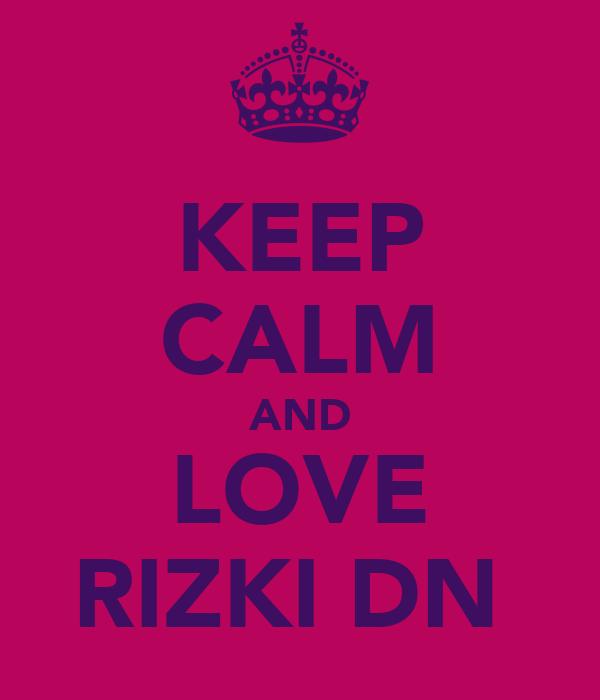 KEEP CALM AND LOVE RIZKI DN