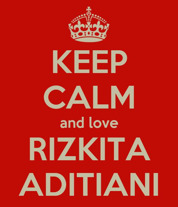 KEEP CALM and love RIZKITA ADITIANI
