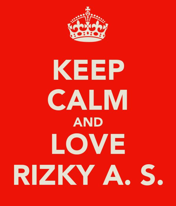 KEEP CALM AND LOVE RIZKY A. S.