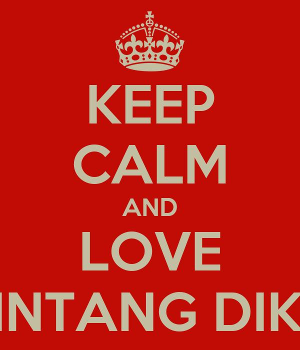 KEEP CALM AND LOVE RIZKY BINTANG DIKARUNIA