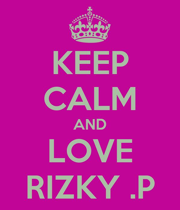 KEEP CALM AND LOVE RIZKY .P