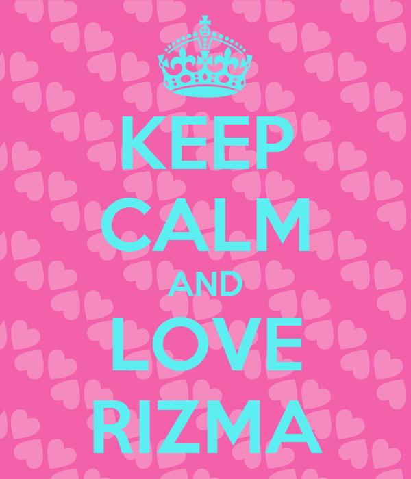 KEEP CALM AND LOVE RIZMA