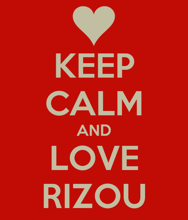 KEEP CALM AND LOVE RIZOU