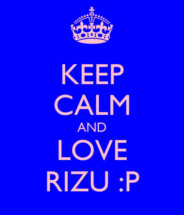 KEEP CALM AND LOVE RIZU :P