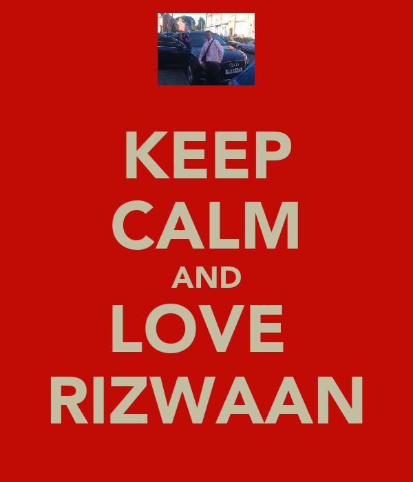 KEEP CALM AND LOVE  RIZWAAN