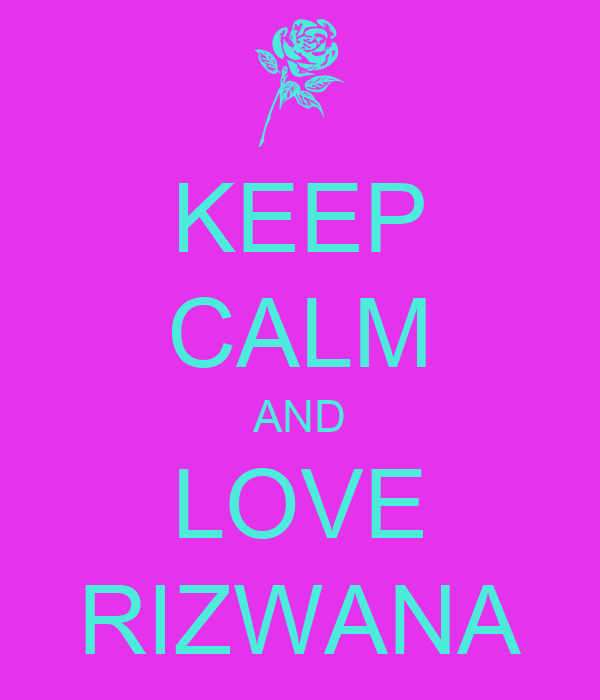 KEEP CALM AND LOVE RIZWANA