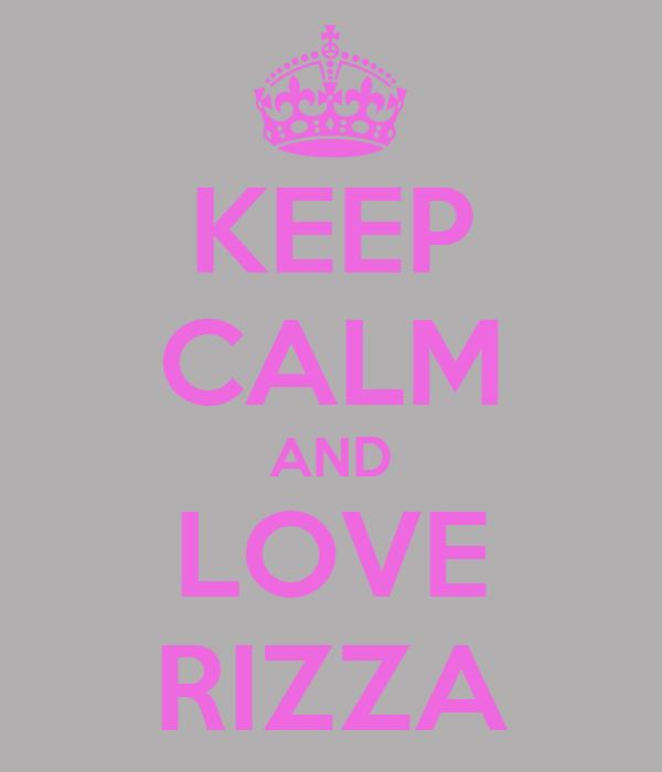 KEEP CALM AND LOVE RIZZA