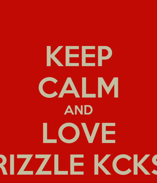 KEEP CALM AND LOVE RIZZLE KCKS