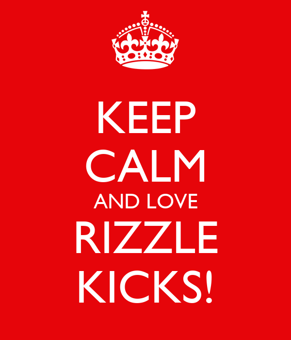 KEEP CALM AND LOVE RIZZLE KICKS!