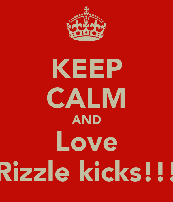 KEEP CALM AND Love Rizzle kicks!!!