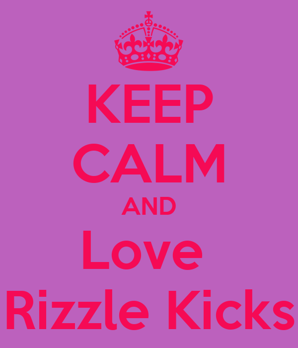 KEEP CALM AND Love  Rizzle Kicks