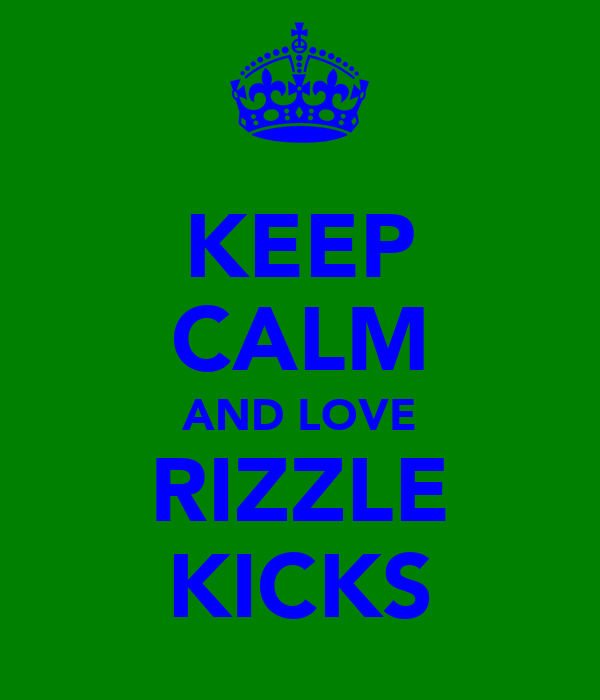 KEEP CALM AND LOVE RIZZLE KICKS