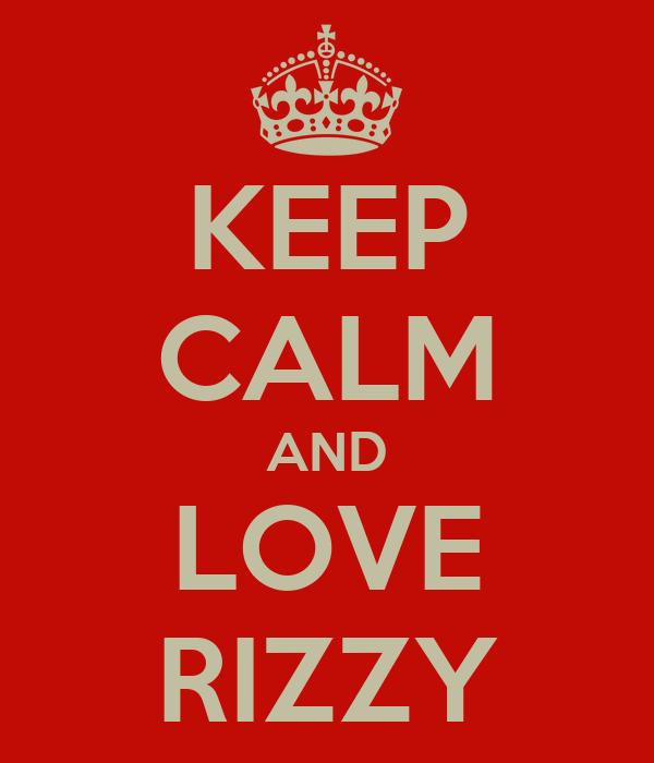 KEEP CALM AND LOVE RIZZY