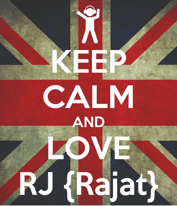 KEEP CALM AND LOVE RJ {Rajat}