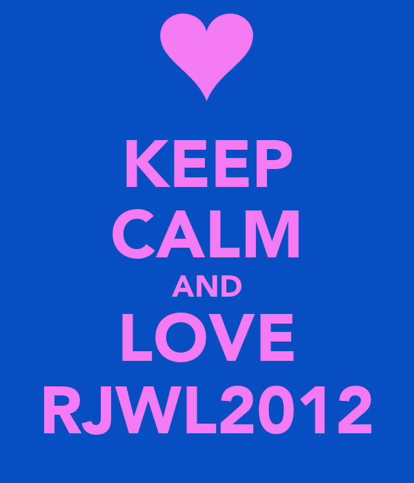 KEEP CALM AND LOVE RJWL2012