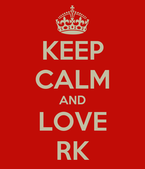 KEEP CALM AND LOVE RK