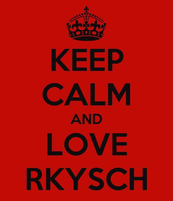 KEEP CALM AND LOVE RKYSCH