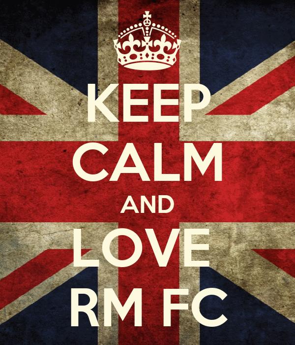 KEEP CALM AND LOVE  RM FC