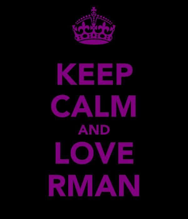 KEEP CALM AND LOVE RMAN
