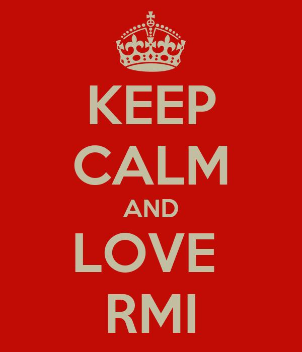KEEP CALM AND LOVE  RMI