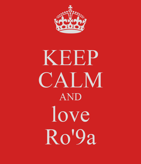 KEEP CALM AND love Ro'9a