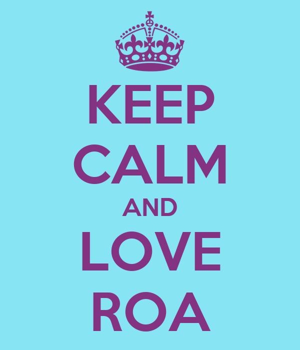 KEEP CALM AND LOVE ROA