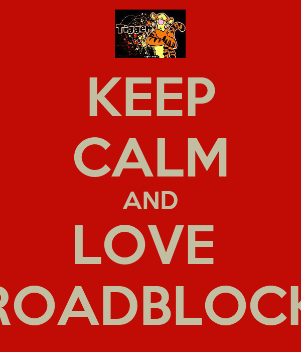 KEEP CALM AND LOVE  ROADBLOCK