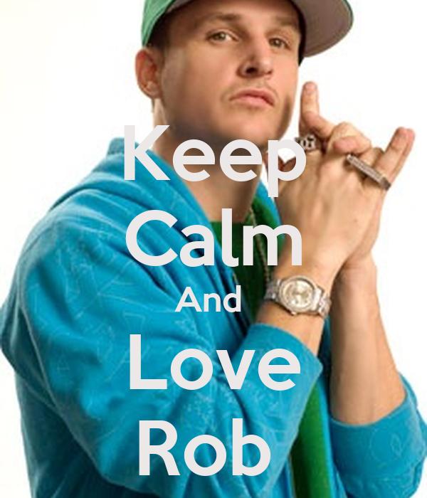 Keep Calm And  Love Rob