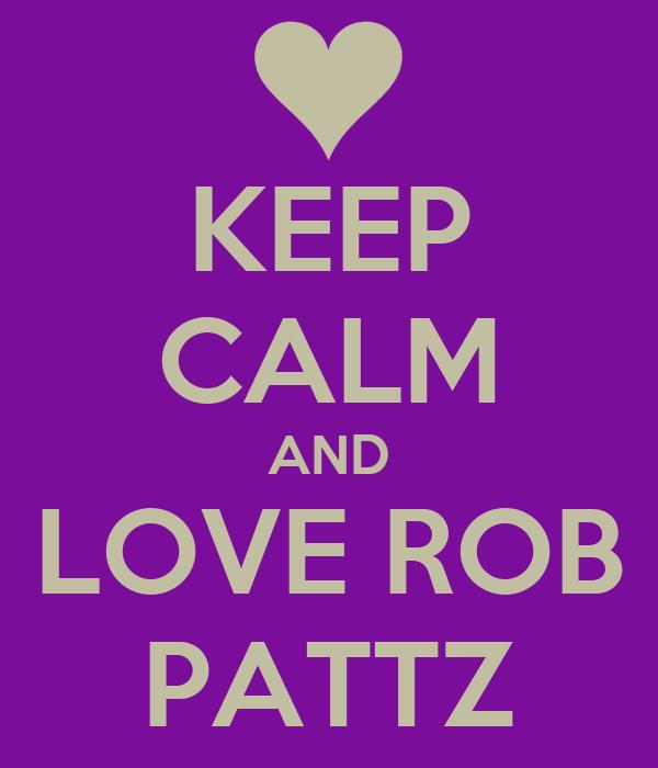 KEEP CALM AND LOVE ROB PATTZ