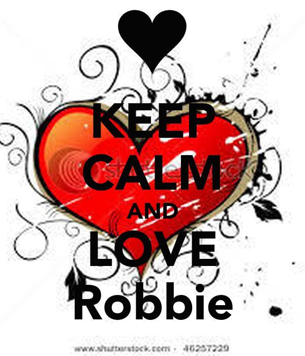 KEEP CALM AND LOVE Robbie